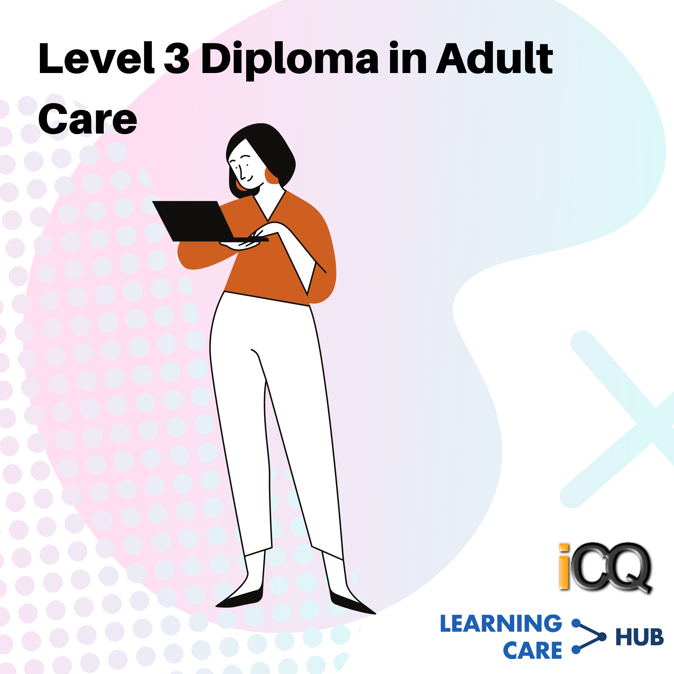 Level 3 Diploma in Adult Care (ICQ)